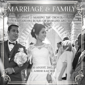 Marriage & Family - Part 2 : Making the choice