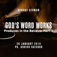 Part-2 : God's Word Works : Produces in the Believer - by Ps Ashish