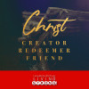 CHRIST - Creator , Redeemer , Friend